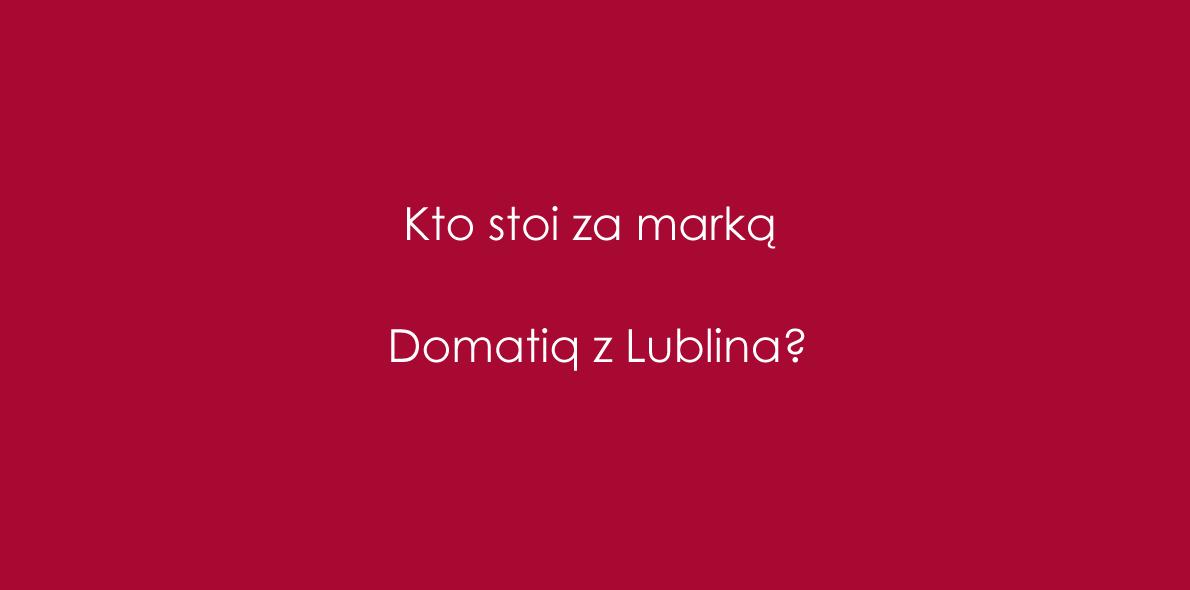 Kto stoi za marką Domatiq z Lublina?