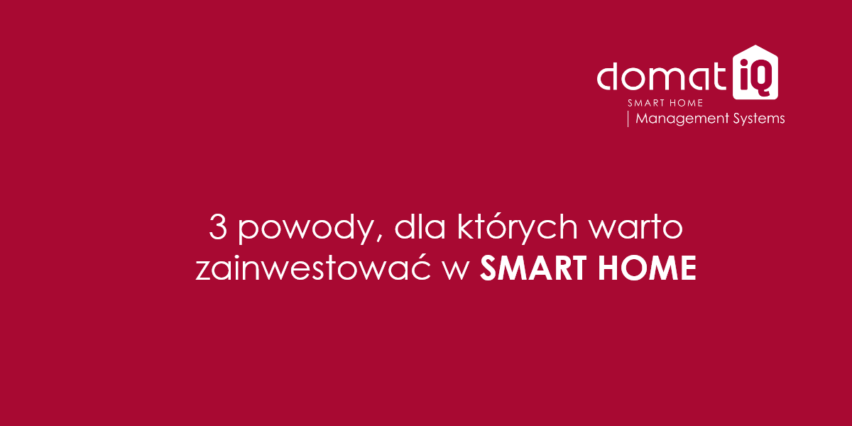 3 powody, dla których warto zainwestować w smart home