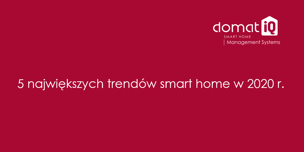 5 największych trendów smart home w 2020 r.